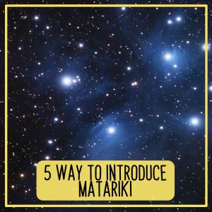 5 Ways to Introduce Matariki