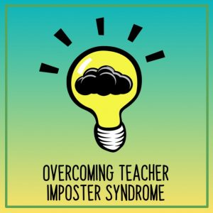 Overcoming Teacher Imposter Syndrome