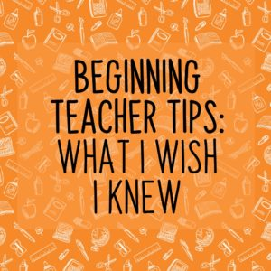 Beginning teacher tips