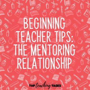 Beginning Teacher Tips: The Mentoring Relationship