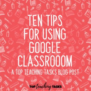 10 Tips for Using Google Classroom